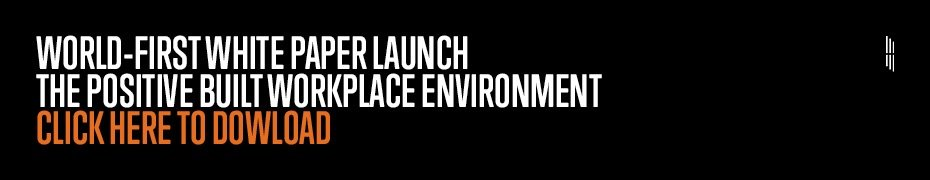 World-first white paper launch - the positive built workplace environment